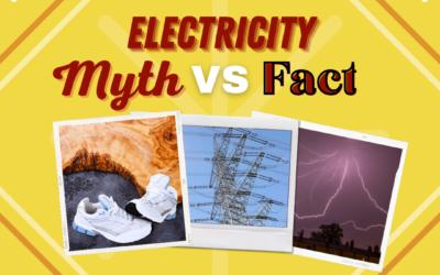 Electricity: Myth Vs. Fact